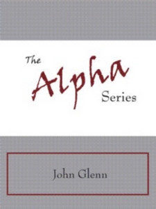 The Alpha Series by John Glenn